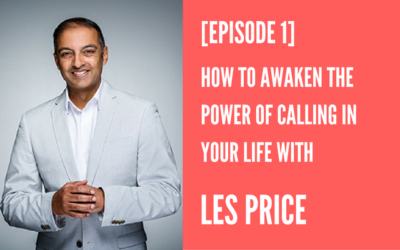 How to Awaken the Power of Calling in Your Life [Episode 1]