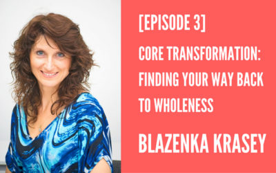 Core Transformation: Finding Your Way Back to Wholeness [Episode 3]