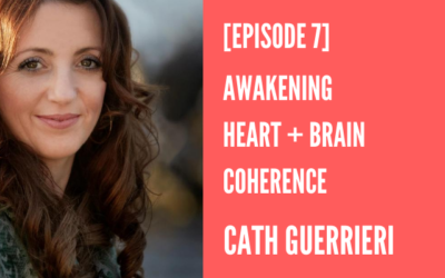 Episode 7 – Awakening Heart & Brain Coherence