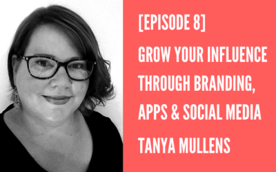 Episode 8 – Growing Your Influence through Branding