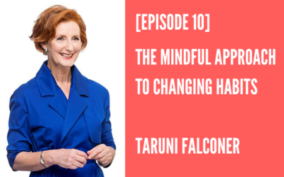 Episode 10 – The Mindful Approach to Changing Your Habits