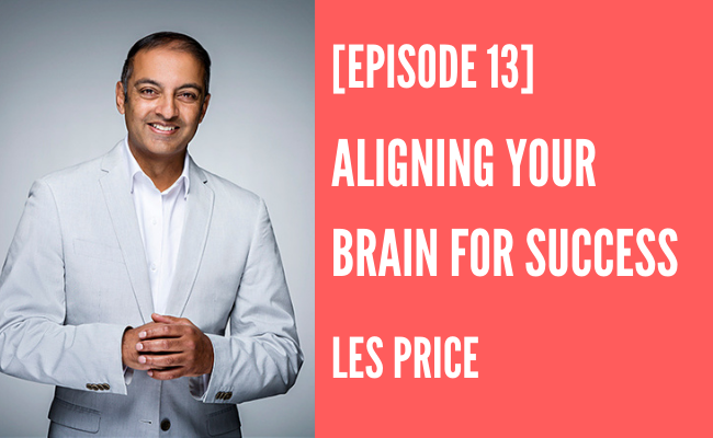 Episode 13 – Aligning Your Brain for Success