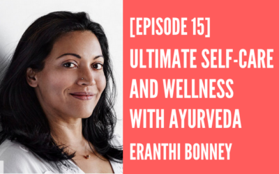 Episode 15 – Ultimate Self-Care and Wellness with Ayurveda