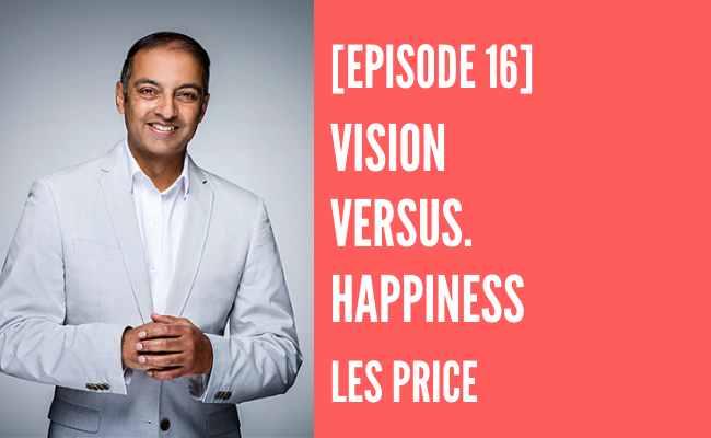 Episode 16 – Vision Versus Happiness